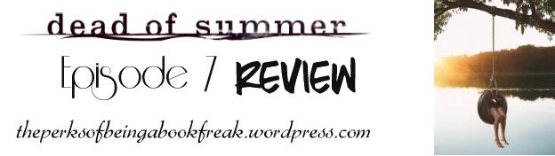 Dead of Summer TV Review | Episode7
