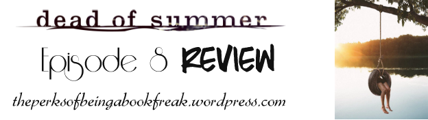 Dead of Summer TV Review | Episode8