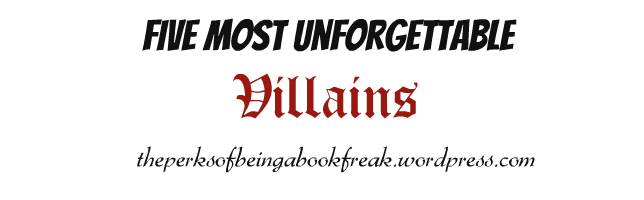 Five Most Unforgettable Villains!