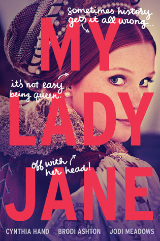 My Lady Jane by Cynthia Hand, Brodi Ashton & Jodi Meadows | REVIEW & DISCUSSION