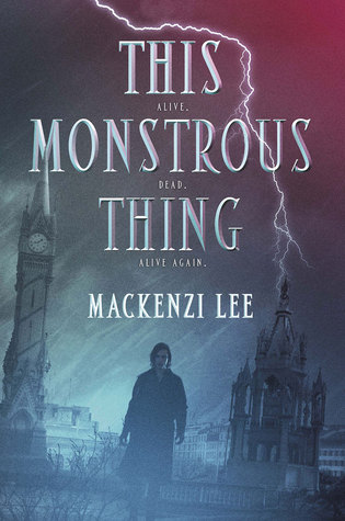 This Monstrous Thing by Mackenzi Lee | REVIEW &DISCUSSION