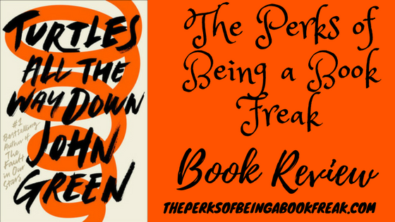 Turtles All the Way Down by John Green | REVIEW &DISCUSSION